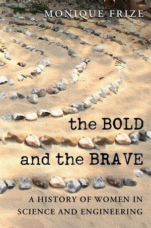 The Bold and the Brave A History of Women in Science and Engineering