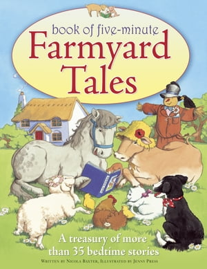 Book of Five-Minute Farmyard Tales A Treasury of Over 35 Sleepy-time Stories
