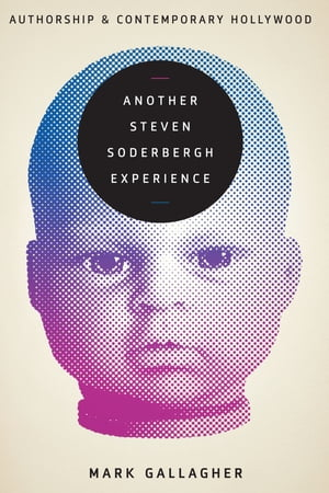 Another Steven Soderbergh Experience Authorship and Contemporary Hollywood