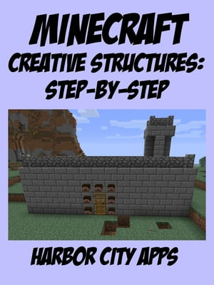 Minecraft: A Step-by-Step Guide to Building Creative Structures