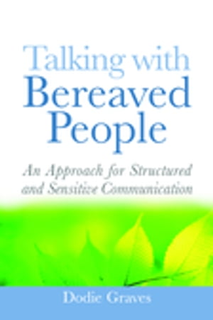 Talking With Bereaved People An Approach for Structured and Sensitive Communication