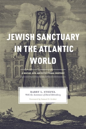 Jewish Sanctuary in the Atlantic World A Social and Architectural History