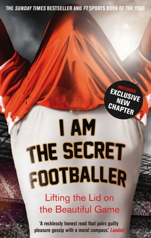 I Am The Secret Footballer Lifting the Lid on the Beautiful Game
