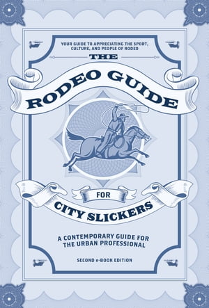 The Rodeo Guide for City Slickers A Contemporary Guide for the Urban Professional