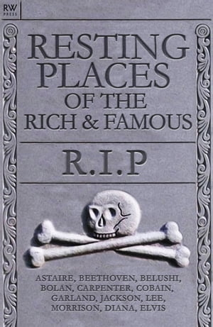 Resting Places of the Rich & Famous R.I.P