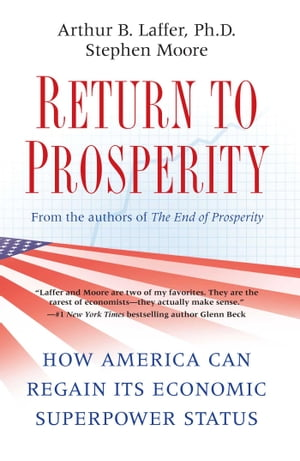 Return to Prosperity How America Can Regain Its Economic Superpower Status