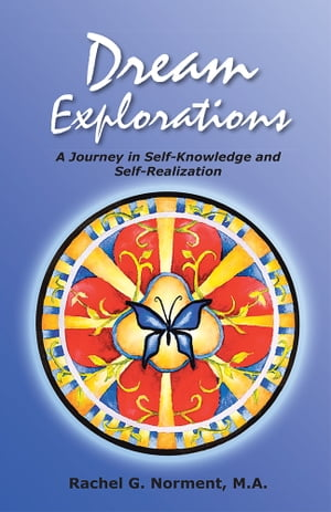 Dream Explorations A Journey in Self-Knowledge and Self-Realization