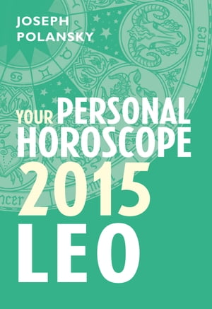 Leo 2015: Your Personal Horoscope
