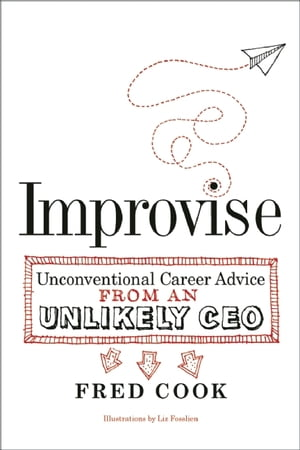 Improvise Unconventional Career Advice from an Unlikely CEO
