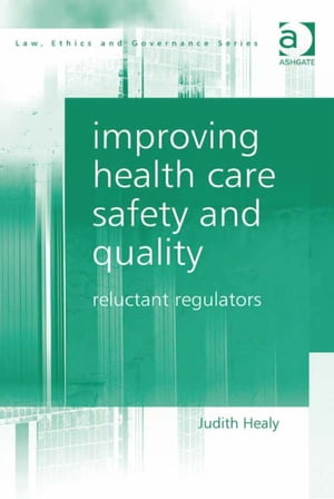 Improving Health Care Safety and Quality Reluctant Regulators