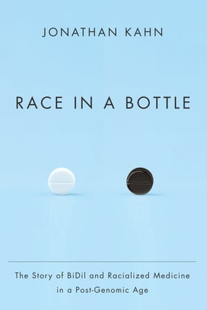 Race in a Bottle The Story of BiDil and Racialized Medicine in a Post-Genomic Age