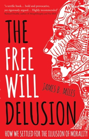 The Free Will Delusion How We Settled for the Illusion of Morality