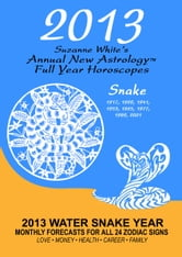 Suzanne White - 2013 THE SNAKE - SUZANNE WHITE'S ANNUAL HOROSCOPES FOR 2013