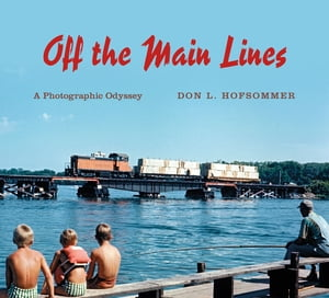 Off the Main Lines A Photographic Odyssey