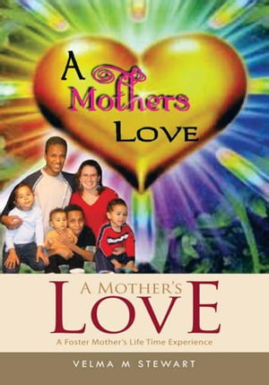 A Mother's Love A Foster Mother's Life Time Experience