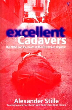 Excellent Cadavers The Mafia and the Death of the First Italian Republic