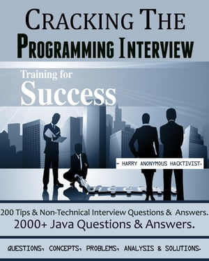 CRACKING THE PROGRAMMING INTERVIEW : 2000+ Que?s,  Concepts,  Problems, Analysis & Solutions. 200 Tips & Non-Technical Interview Questions & Answers. 200