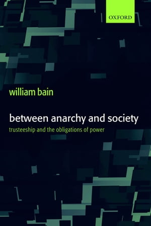 Between Anarchy and Society Trusteeship and the Obligations of Power