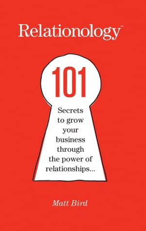 Relationology 101 Secrets to grow your business through the power of relationships