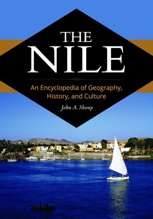 The Nile: An Encyclopedia of Geography, History, and Culture