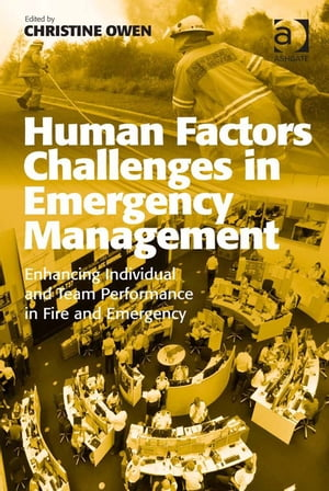 Human Factors Challenges in Emergency Management Enhancing Individual and Team Performance in Fire and Emergency Services