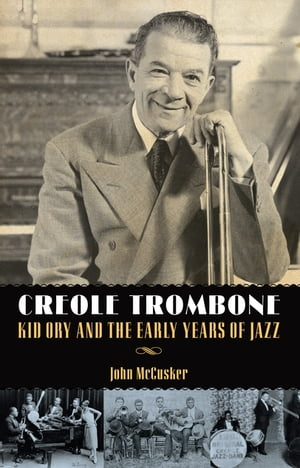 Creole Trombone Kid Ory and the Early Years of Jazz