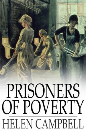 Prisoners of Poverty Women Wage-Workers,  Their Trades and Their Lives