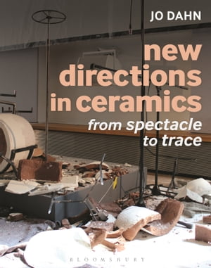 New Directions in Ceramics From Spectacle to Trace