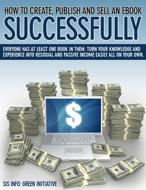 How to Create, Publish, Promote & Sell an eBook Successfully All for FREE. Make Money, Open New Door