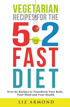 Vegetarian Recipes for the 5:2 Fast Diet Over 60 Delicious Vegetarian Recipes - Calorie Counter Inc.