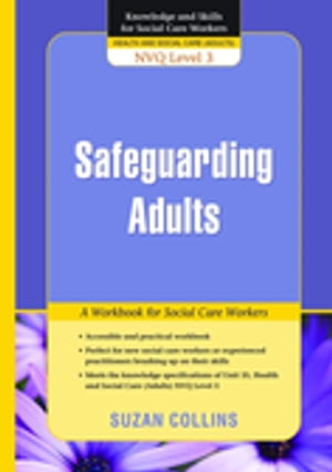 Safeguarding Adults A Workbook for Social Care Workers