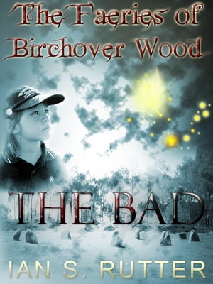 The Bad (The Faeries of Birchover Wood Series) The Faeries of Birchover Wood - Book 1