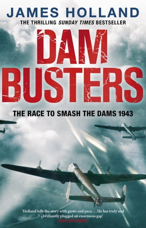 Dam Busters The Race to Smash the Dams, 1943