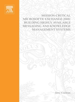 Mission-Critical Microsoft Exchange 2000 Building Highly-Available Messaging and Knowledge Management Systems