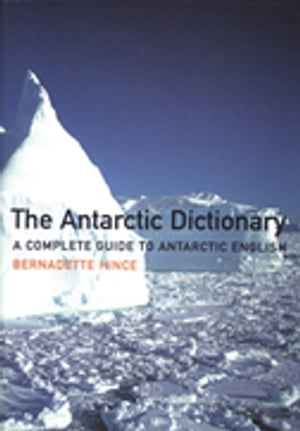 The Antarctic Dictionary A Complete Guide to Antarctic English