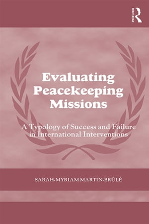 Evaluating Peacekeeping Missions A Typology of Success and Failure in International Interventions