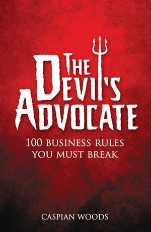 The Devil's Advocate The 100 Commandments You Must Break in Business