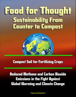 Food for Thought: Sustainability From Counter to Compost - Compost Soil for Fertilizing Crops,  Reduced Methane and Carbon Dioxide Emissions in the Fig
