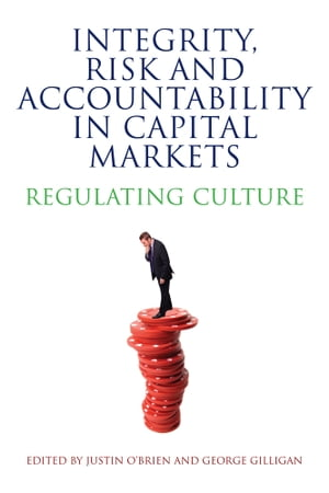 Integrity,  Risk and Accountability in Capital Markets Regulating Culture