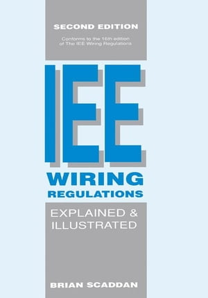 The IEE Wiring Regulations Explained and Illustrated