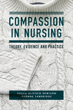 Compassion in Nursing Theory,  Evidence and Practice
