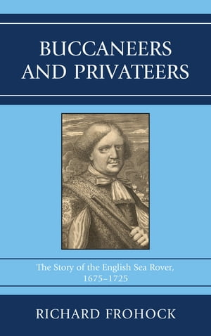 Buccaneers and Privateers The Story of the English Sea Rover,  1675?1725
