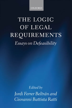 The Logic of Legal Requirements Essays on Defeasibility