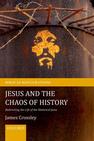 Jesus and the Chaos of History: Redirecting the Life of the Historical Jesus