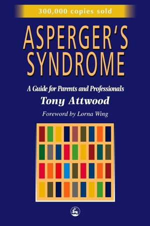 Asperger's Syndrome A Guide for Parents and Professionals