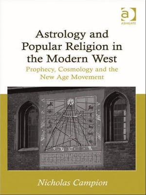 Astrology and Popular Religion in the Modern West Prophecy,  Cosmology and the New Age Movement