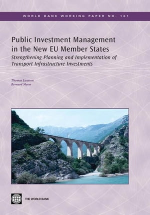 Public Investment Management in the New EU Member States: Strengthening Planning and Implementation of Transport Infrastructure Investments