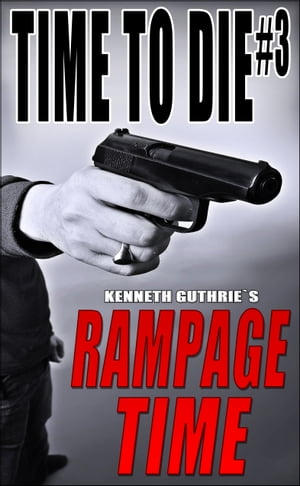 Time To Die #3: Rampage Time
