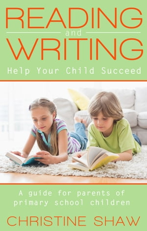 Reading and Writing: Help Your Child Succeed A guide for parents of primary school children