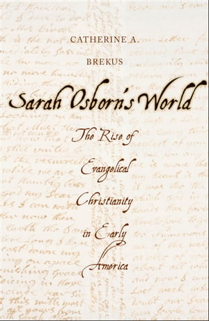 Sarah Osborn's World The Rise of Evangelical Christianity in Early America